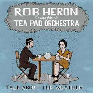 Rob Heron and The Teapad Orchestra Talk About The Weather CD 702811588714