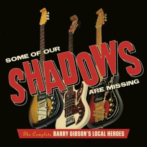 Barry Gibson's Local Heroes Some Of Our Shadows Are Missing Complete Recordings 3CD