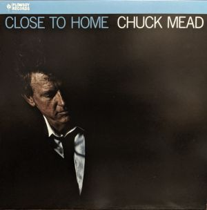Chuck Mead Close To Home vinyl lp 691208071772 PLOLP1050