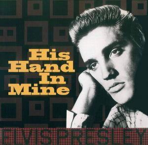 Elvis Presley His Hand In Mine Vinyl LP 8051766039331