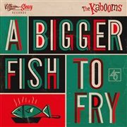 "A Bigger Fish To Fry 7"" single (vinyl)"