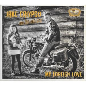 Jake Calypso And His Red Hot My Foreign Love CD 3516628299827