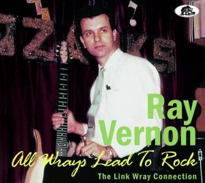 Ray Vernon All Wrays Lead To Rock The Link Wray Connection CD BCD17517 5397102175176