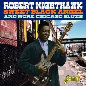 Robert Nighthawk Sweet Black Angel andMore Chicago Blues CD 0604988316421 JASMCD3164