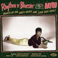 Rhythm 'n' Bluesin' By The Bayou Nights Of Sin Dirty Deals and Love Sick Souls CD