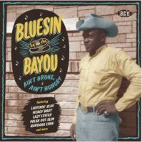 Ain't Broke Ain't Hungry Bluesin' By The Bayou CD