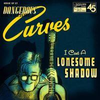 Dangerous Curves I Cast A Lonesome Shadow vinyl single