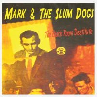 Mark and The Slumdogs Black Room Destitute CD
