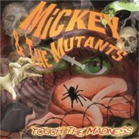 Mickey and the Mutants Touch The Madness CD
