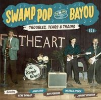 Troubles Tears and Trains Swamp Pop By The Bayou CD